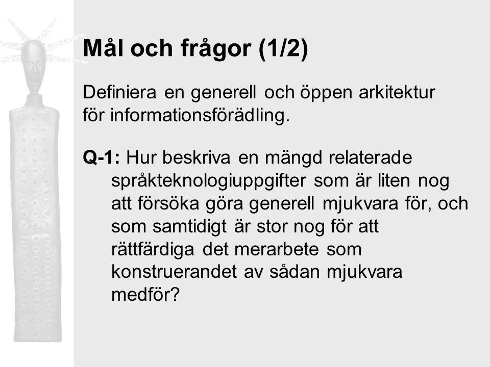 Mål och frågor (1/2) Q-1: Hur beskriva en mängd relaterade språkteknologiuppgifter som är liten nog att försöka göra generell mjukvara för, och som sa