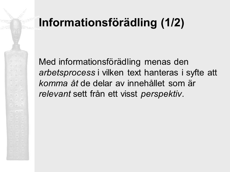 Informationsförädling (1/2) Med informationsförädling menas den arbetsprocess i vilken text hanteras i syfte att komma åt de delar av innehållet som ä
