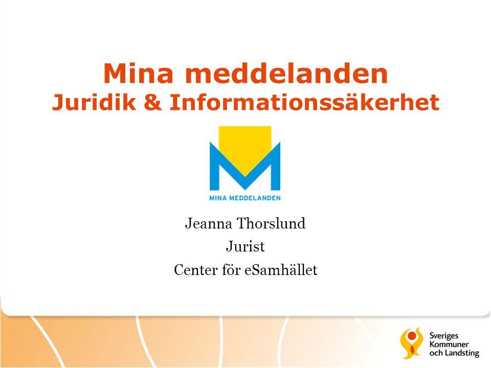 Mina meddelanden Juridik & Informationssäkerhet Jeanna Thorslund Jurist Center för eSamhället