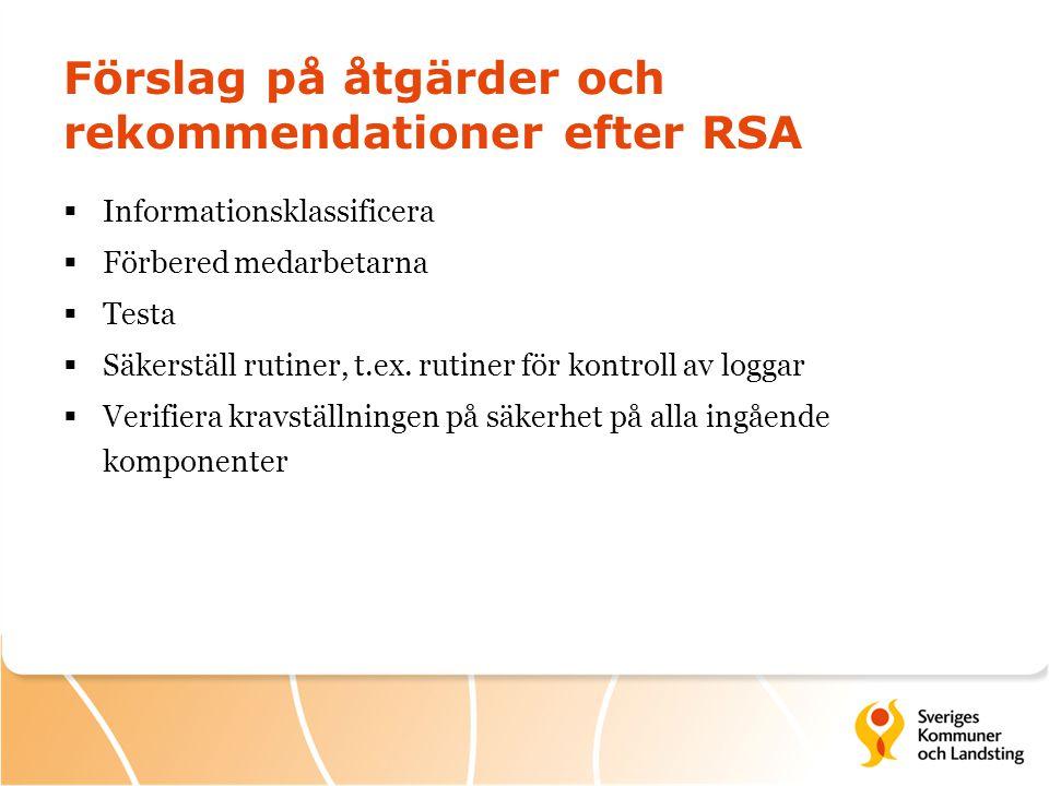 Förslag på åtgärder och rekommendationer efter RSA  Informationsklassificera  Förbered medarbetarna  Testa  Säkerställ rutiner, t.ex.