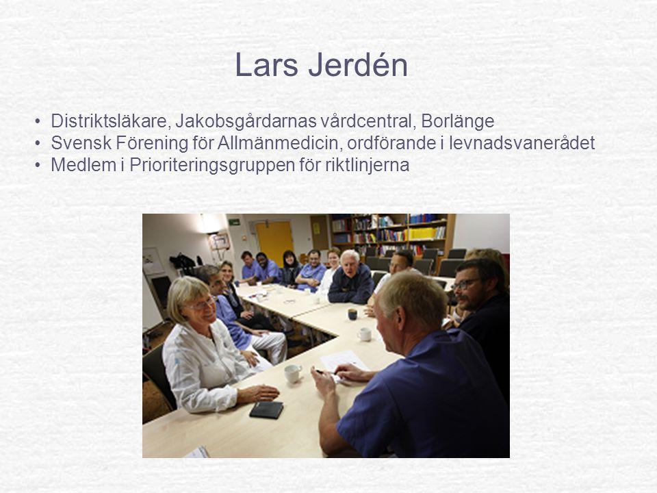Lars Jerdén Distriktsläkare, Jakobsgårdarnas vårdcentral, Borlänge Svensk Förening för Allmänmedicin, ordförande i levnadsvanerådet Medlem i Prioriteringsgruppen för riktlinjerna