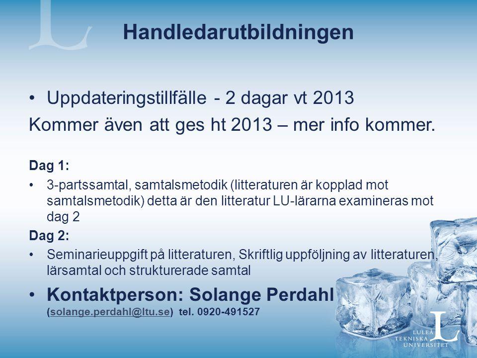 Handledarutbildningen Uppdateringstillfälle - 2 dagar vt 2013 Kommer även att ges ht 2013 – mer info kommer.