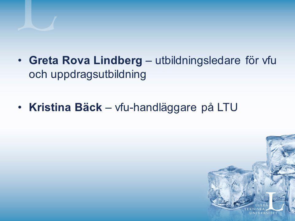 Greta Rova Lindberg – utbildningsledare för vfu och uppdragsutbildning Kristina Bäck – vfu-handläggare på LTU