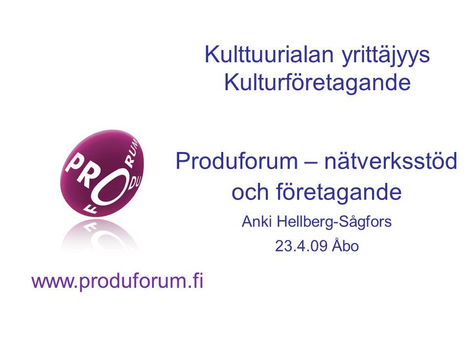 www.produforum.fi Produforum – nätverksstöd och företagande Anki Hellberg-Sågfors 23.4.09 Åbo Kulttuurialan yrittäjyys Kulturföretagande