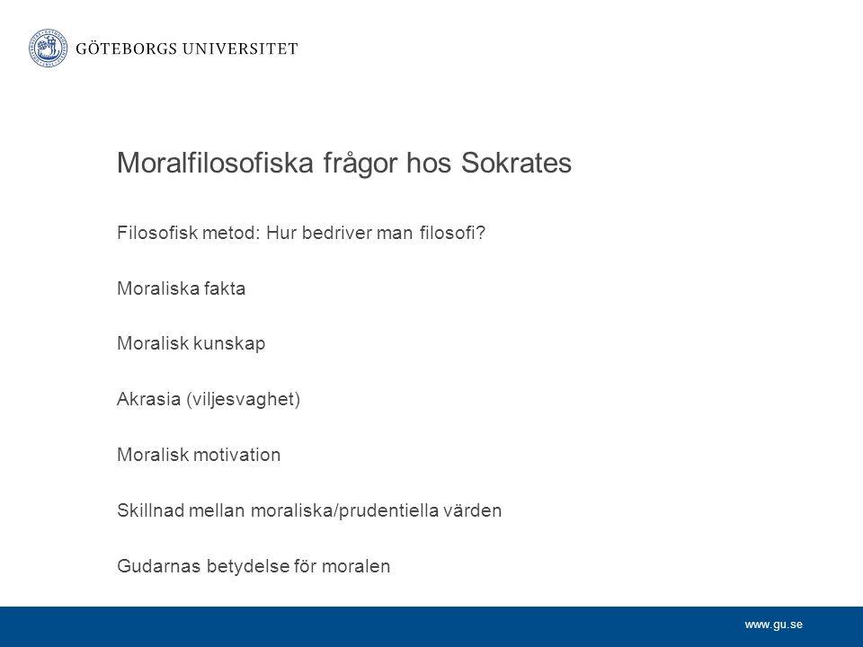 www.gu.se Moralfilosofiska frågor hos Sokrates Filosofisk metod: Hur bedriver man filosofi? Moraliska fakta Moralisk kunskap Akrasia (viljesvaghet) Mo