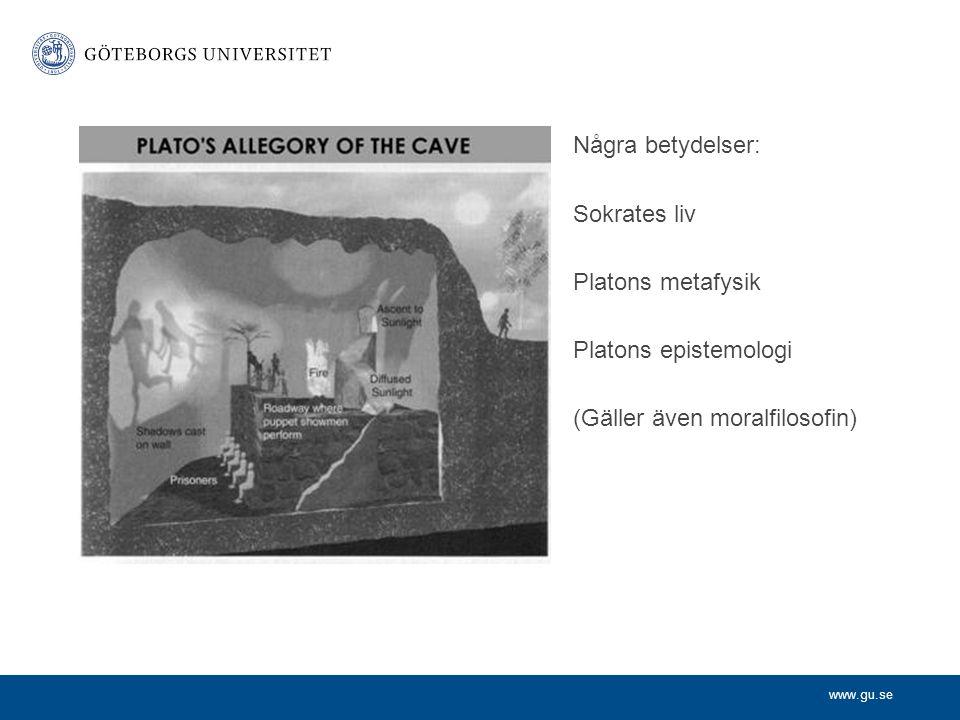 www.gu.se Några betydelser: Sokrates liv Platons metafysik Platons epistemologi (Gäller även moralfilosofin)