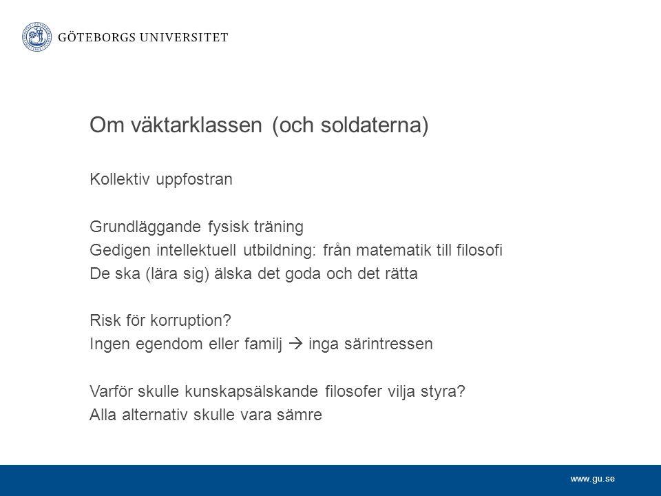www.gu.se Om väktarklassen (och soldaterna) Kollektiv uppfostran Grundläggande fysisk träning Gedigen intellektuell utbildning: från matematik till fi