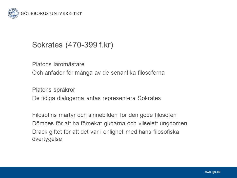 www.gu.se Sokrates (470-399 f.kr) Platons läromästare Och anfader för många av de senantika filosoferna Platons språkrör De tidiga dialogerna antas re