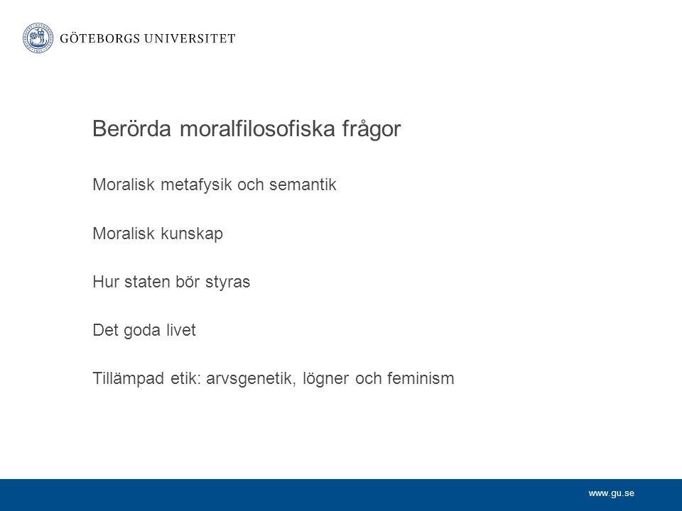 www.gu.se Berörda moralfilosofiska frågor Moralisk metafysik och semantik Moralisk kunskap Hur staten bör styras Det goda livet Tillämpad etik: arvsge
