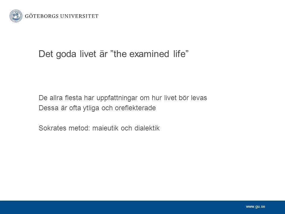 """www.gu.se Det goda livet är """"the examined life"""" De allra flesta har uppfattningar om hur livet bör levas Dessa är ofta ytliga och oreflekterade Sokrat"""