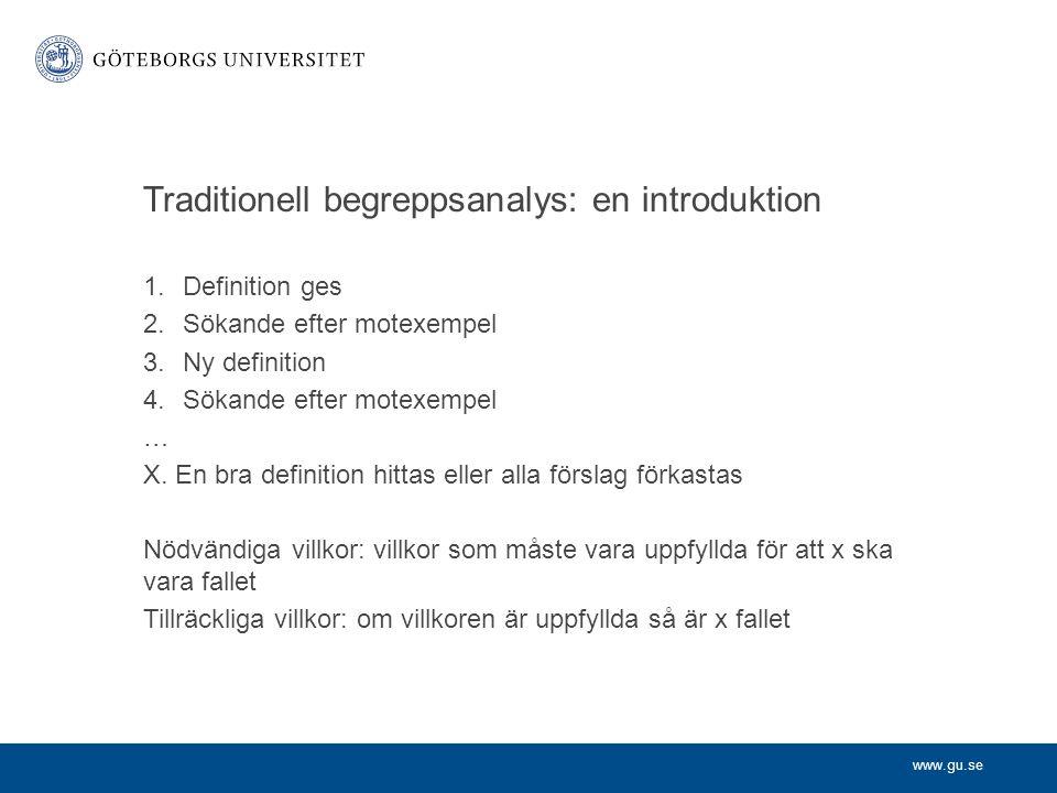 www.gu.se Traditionell begreppsanalys: en introduktion 1.Definition ges 2.Sökande efter motexempel 3.Ny definition 4.Sökande efter motexempel … X. En