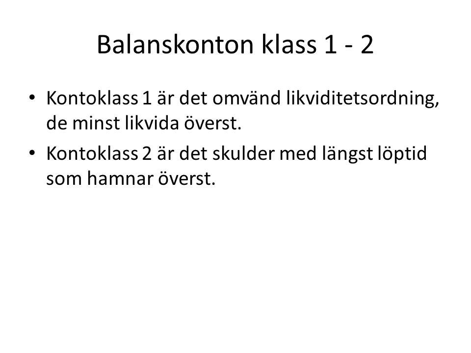 Balanskonton klass 1 - 2 Kontoklass 1 är det omvänd likviditetsordning, de minst likvida överst. Kontoklass 2 är det skulder med längst löptid som ham