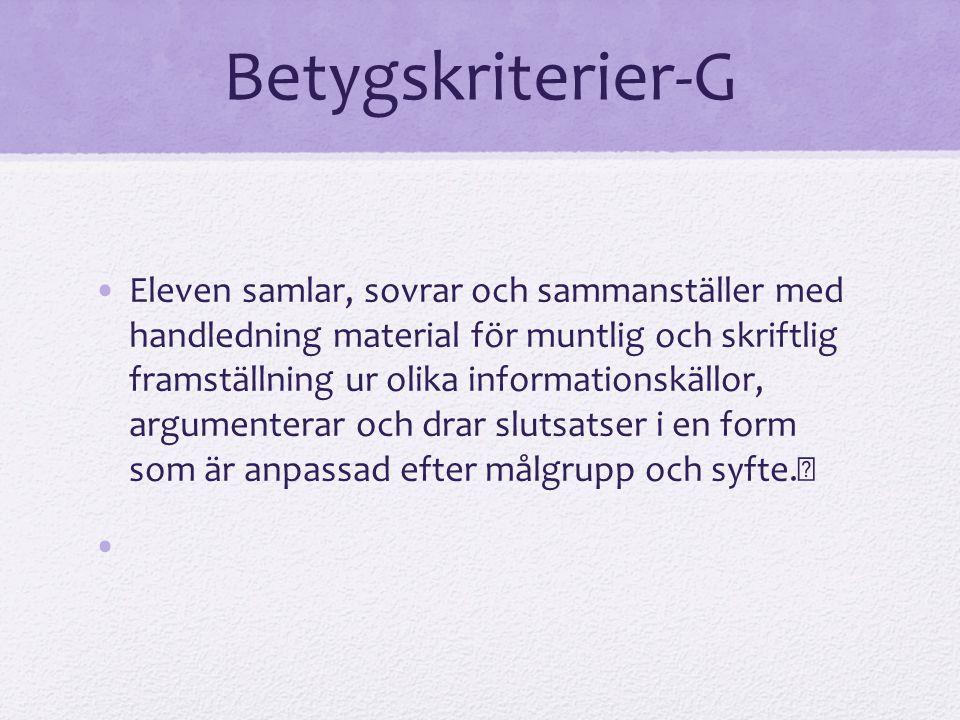 Betygskriterier-G Eleven samlar, sovrar och sammanställer med handledning material för muntlig och skriftlig framställning ur olika informationskällor