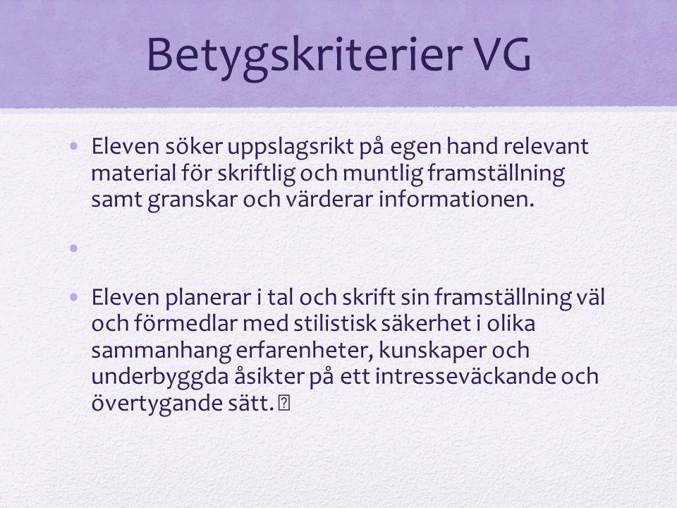 Betygskriterier VG Eleven söker uppslagsrikt på egen hand relevant material för skriftlig och muntlig framställning samt granskar och värderar informa