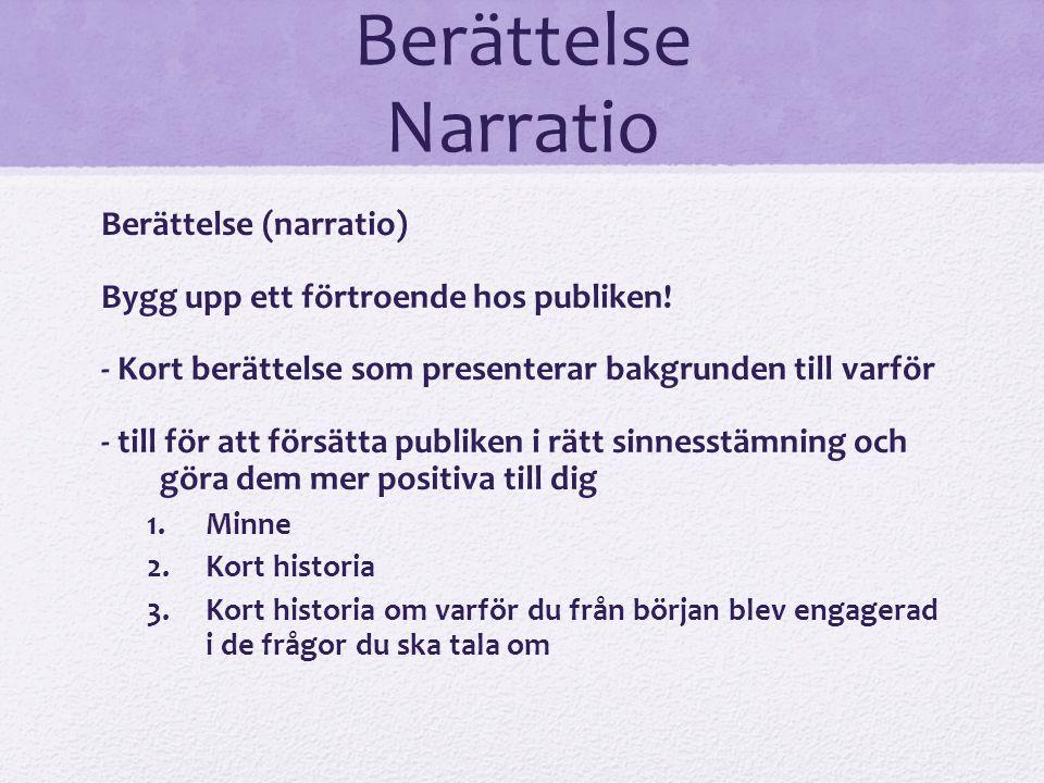Berättelse Narratio Berättelse (narratio) Bygg upp ett förtroende hos publiken! - Kort berättelse som presenterar bakgrunden till varför - till för at