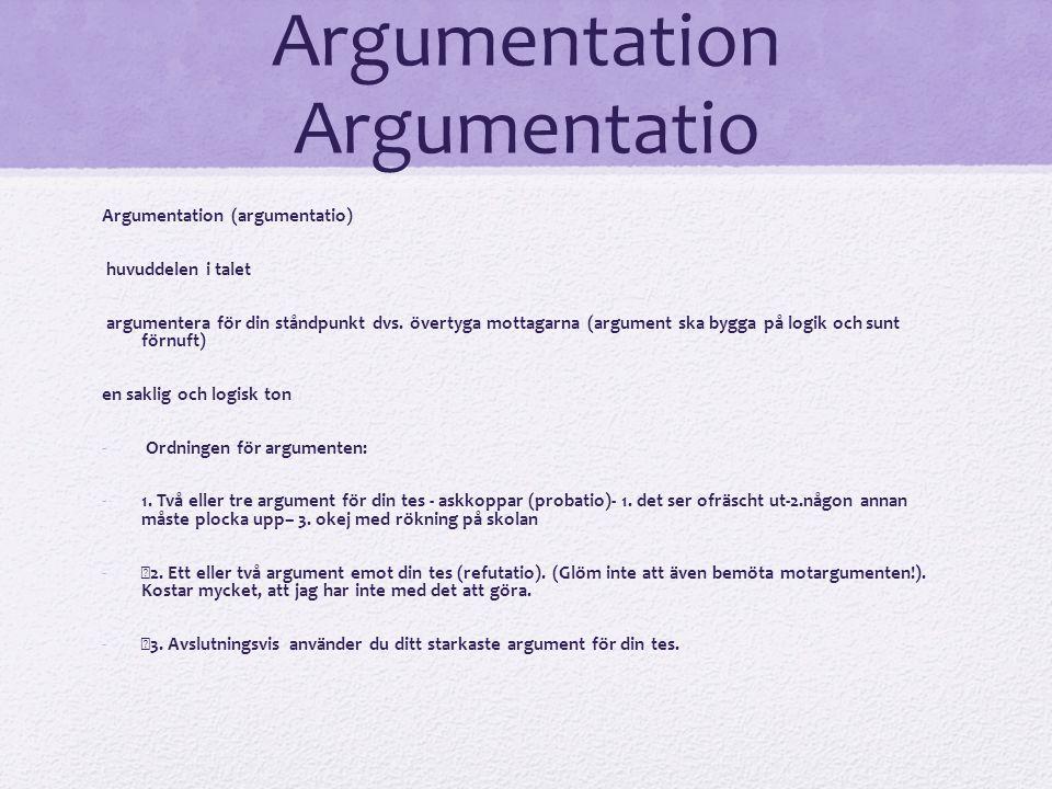 Argumentation Argumentatio Argumentation (argumentatio) huvuddelen i talet argumentera för din ståndpunkt dvs. övertyga mottagarna (argument ska bygga
