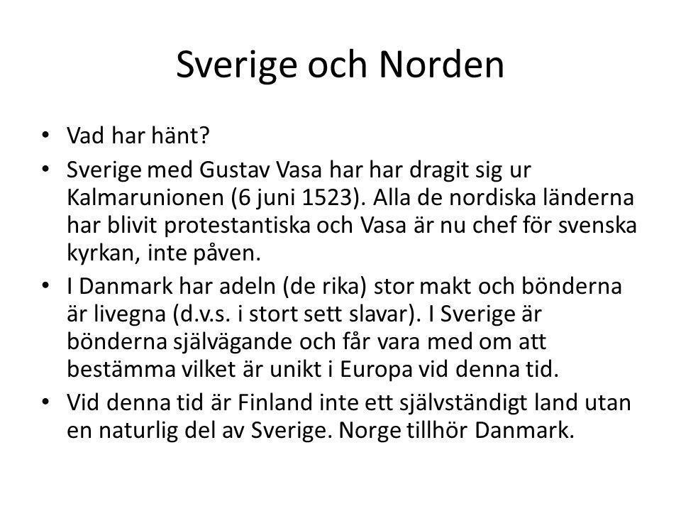 Sverige och Norden Vad har hänt? Sverige med Gustav Vasa har har dragit sig ur Kalmarunionen (6 juni 1523). Alla de nordiska länderna har blivit prote