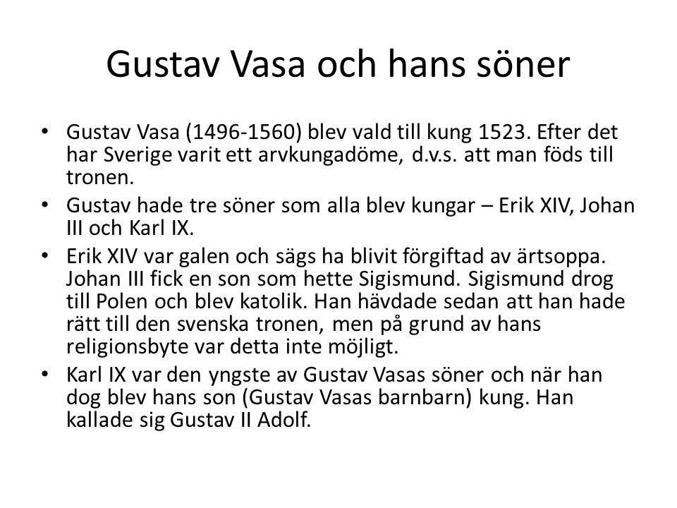 Gustav Vasa och hans söner Gustav Vasa (1496-1560) blev vald till kung 1523. Efter det har Sverige varit ett arvkungadöme, d.v.s. att man föds till tr