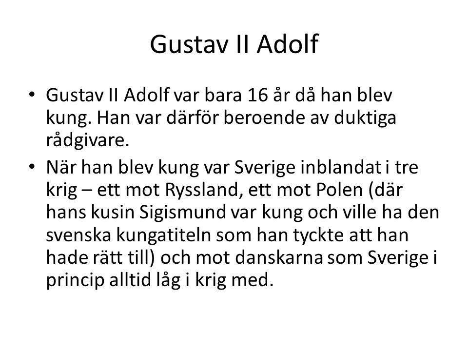 Gustav II Adolf Gustav II Adolf var bara 16 år då han blev kung. Han var därför beroende av duktiga rådgivare. När han blev kung var Sverige inblandat