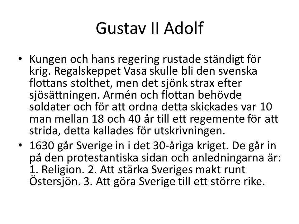 Gustav II Adolf Kungen och hans regering rustade ständigt för krig. Regalskeppet Vasa skulle bli den svenska flottans stolthet, men det sjönk strax ef