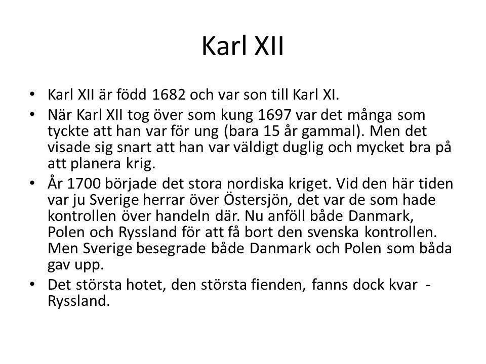 Karl XII Karl XII är född 1682 och var son till Karl XI. När Karl XII tog över som kung 1697 var det många som tyckte att han var för ung (bara 15 år