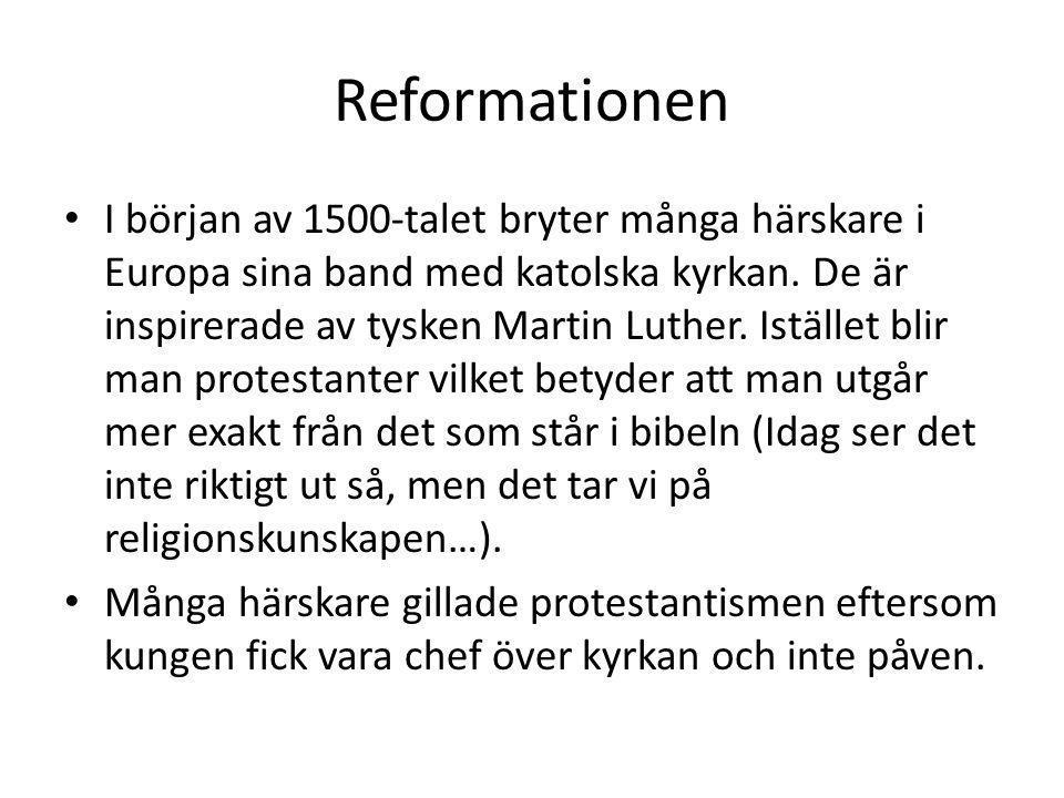 Reformationen I början av 1500-talet bryter många härskare i Europa sina band med katolska kyrkan. De är inspirerade av tysken Martin Luther. Istället