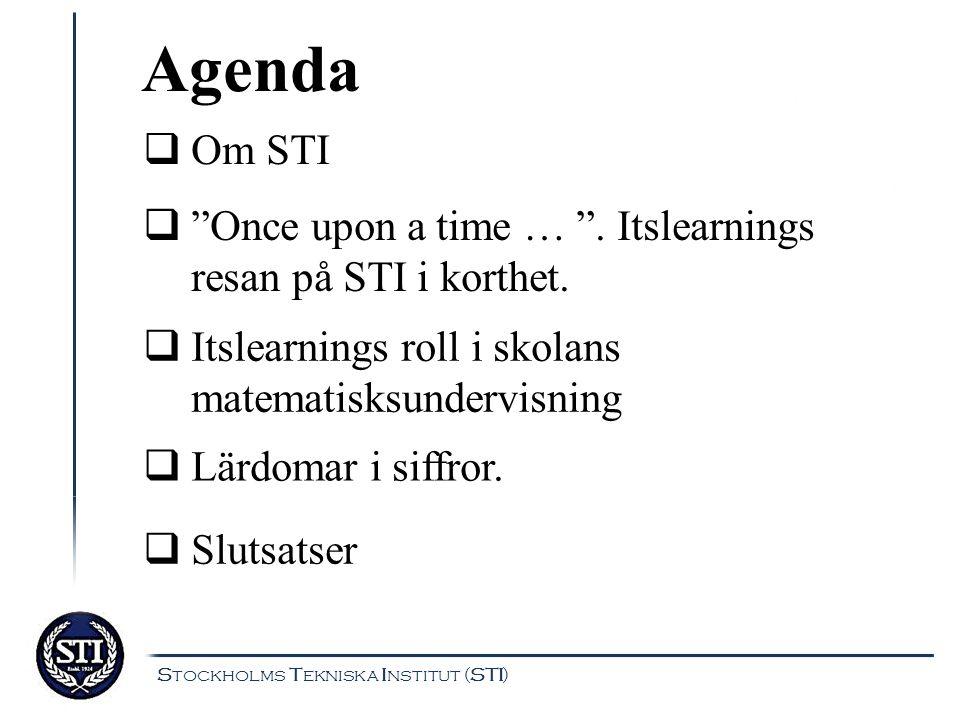 "Agenda  Lärdomar i siffror.  Om STI  ""Once upon a time … "". Itslearnings resan på STI i korthet.  Itslearnings roll i skolans matematisksundervisn"