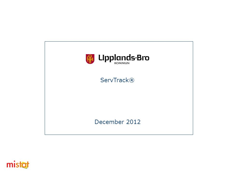 ServTrack/Upplands Bro Kommun December 2012 Många gånger kan utgången av ett kundmöte avgöras redan innan kontakten med kund- service.