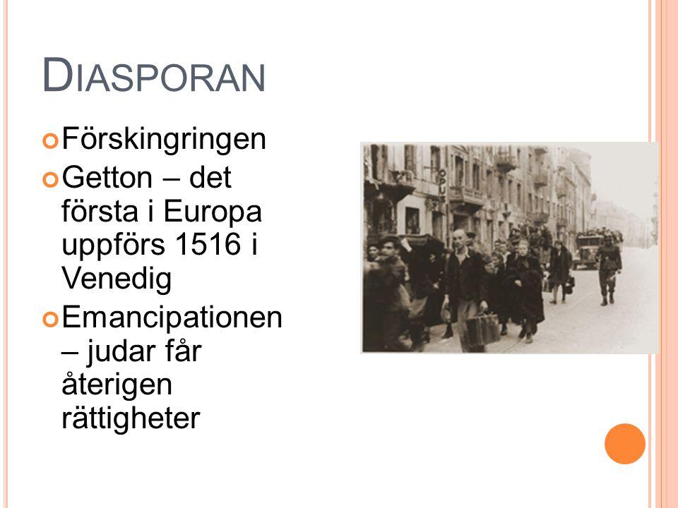 D IASPORAN Förskingringen Getton – det första i Europa uppförs 1516 i Venedig Emancipationen – judar får återigen rättigheter