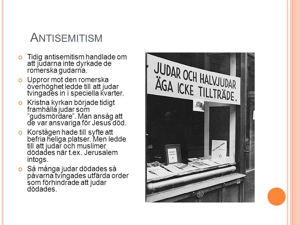 A NTISEMITISM Tidig antisemitism handlade om att judarna inte dyrkade de romerska gudarna. Uppror mot den romerska överhöghet ledde till att judar tvi