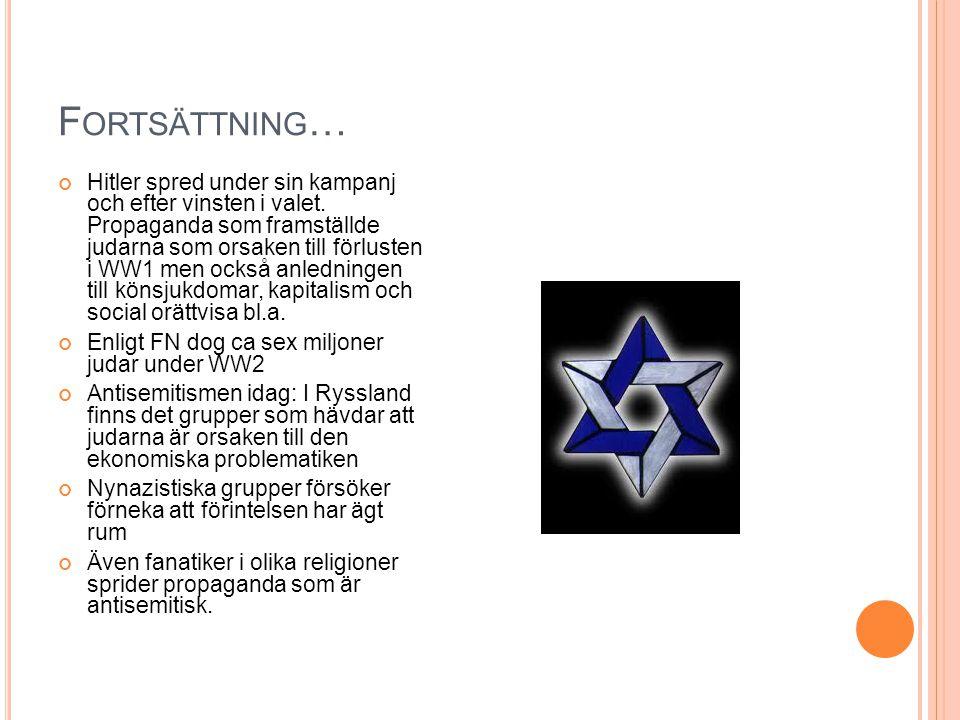F ORTSÄTTNING … Hitler spred under sin kampanj och efter vinsten i valet. Propaganda som framställde judarna som orsaken till förlusten i WW1 men ocks