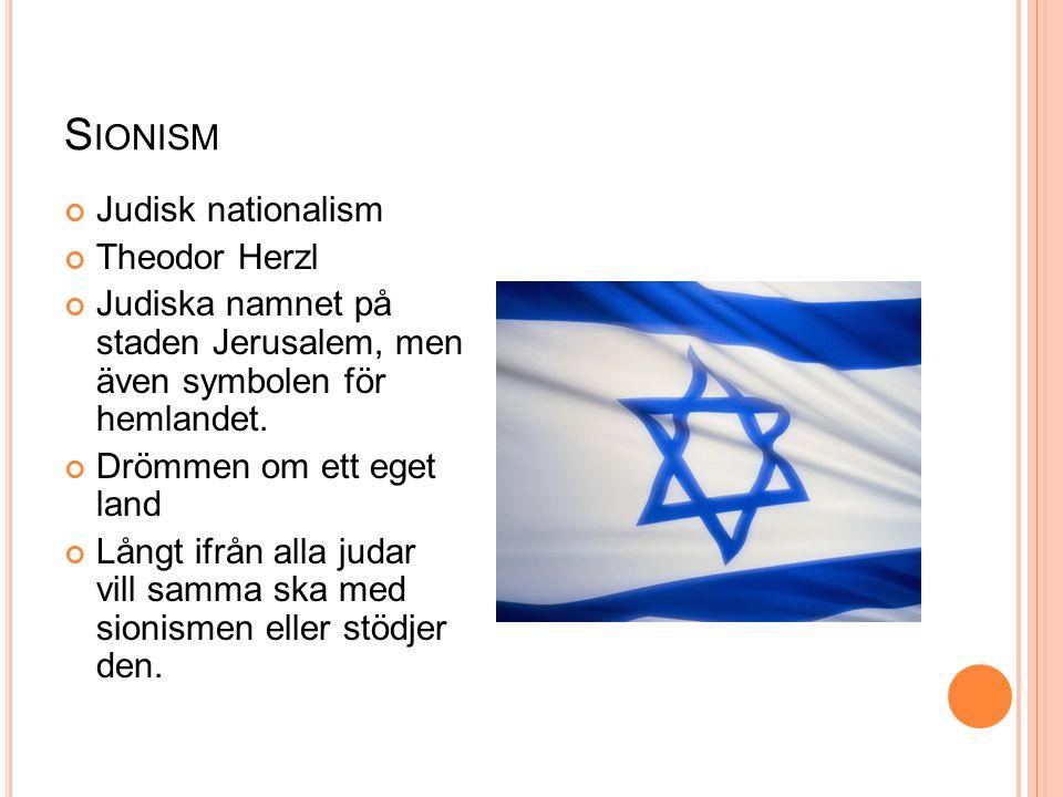 S IONISM Judisk nationalism Theodor Herzl Judiska namnet på staden Jerusalem, men även symbolen för hemlandet. Drömmen om ett eget land Långt ifrån al