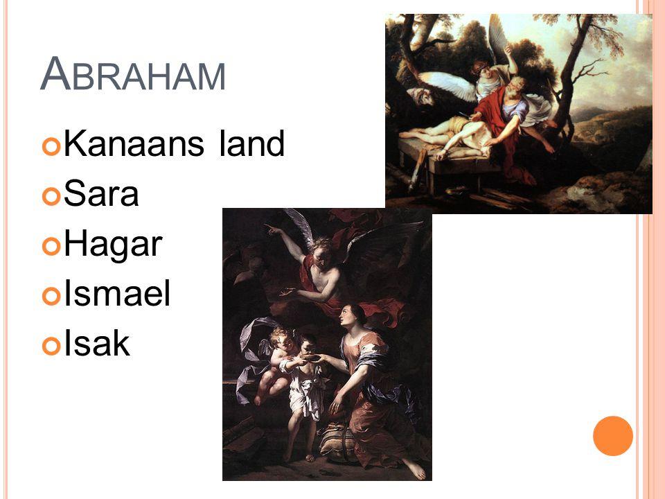 A BRAHAM Kanaans land Sara Hagar Ismael Isak