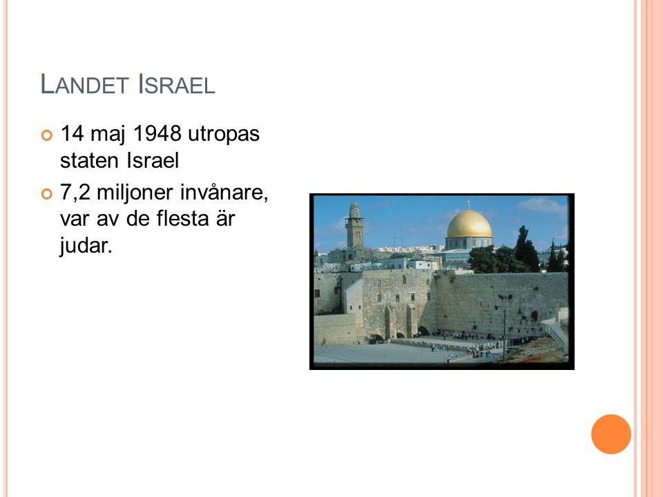 L ANDET I SRAEL 14 maj 1948 utropas staten Israel 7,2 miljoner invånare, var av de flesta är judar.