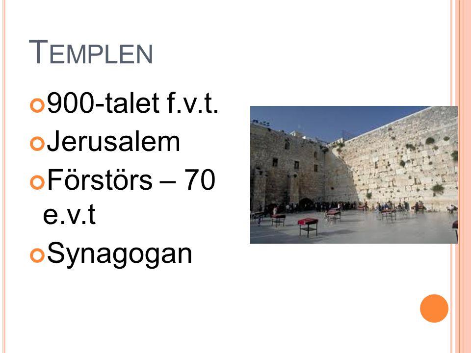T EMPLEN 900-talet f.v.t. Jerusalem Förstörs – 70 e.v.t Synagogan