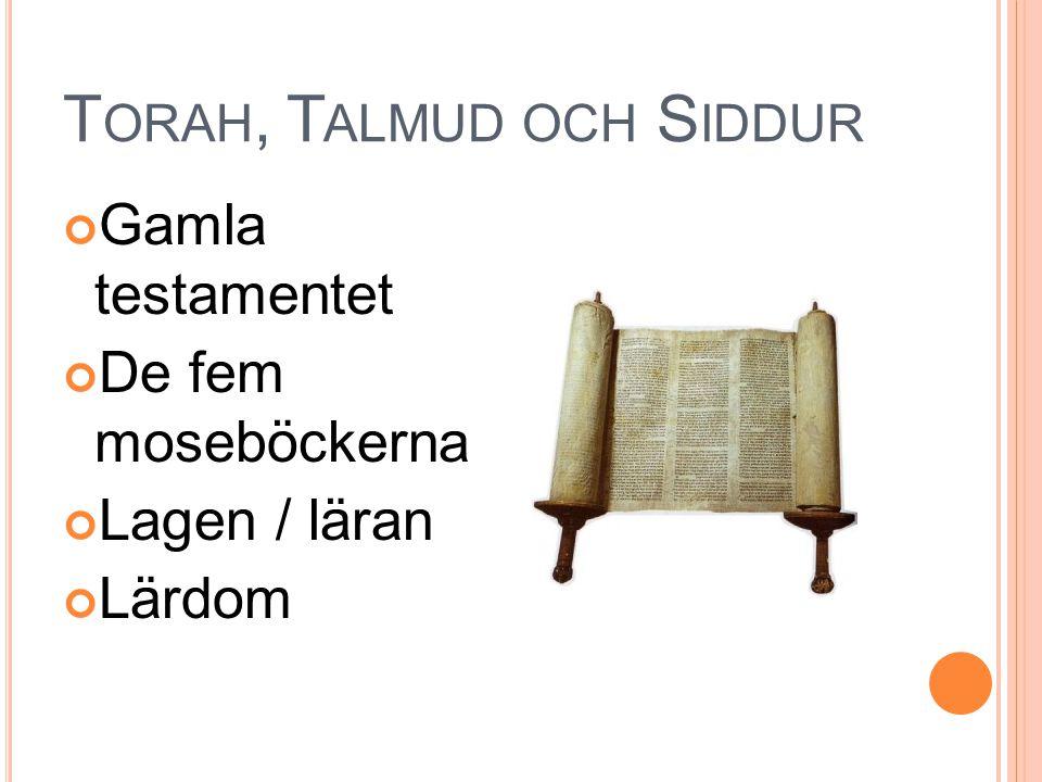 T ORAH, T ALMUD OCH S IDDUR Gamla testamentet De fem moseböckerna Lagen / läran Lärdom