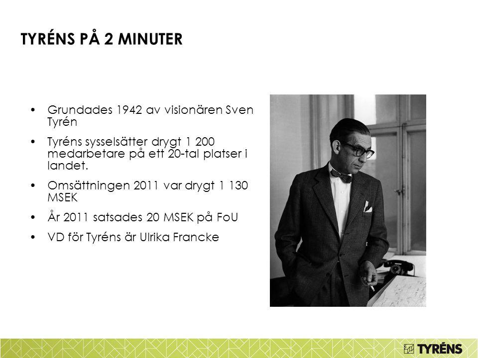 TYRÉNS PÅ 2 MINUTER Grundades 1942 av visionären Sven Tyrén Tyréns sysselsätter drygt 1 200 medarbetare på ett 20-tal platser i landet. Omsättningen 2