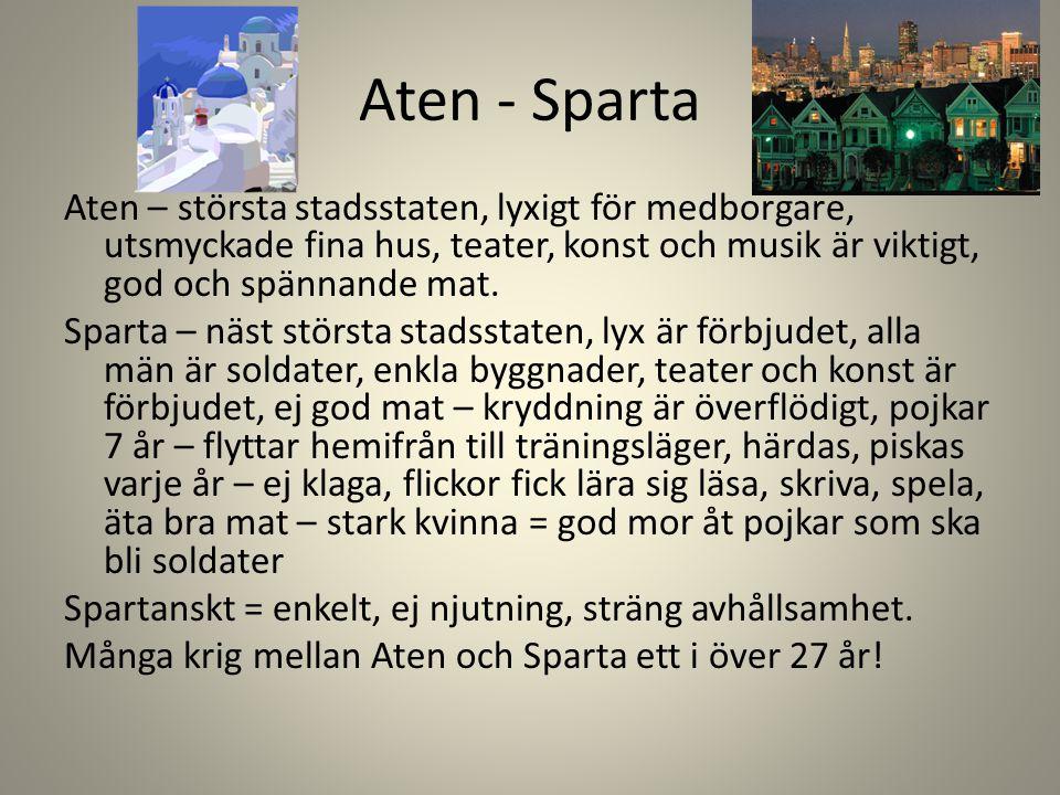 Aten - Sparta Aten – största stadsstaten, lyxigt för medborgare, utsmyckade fina hus, teater, konst och musik är viktigt, god och spännande mat. Spart
