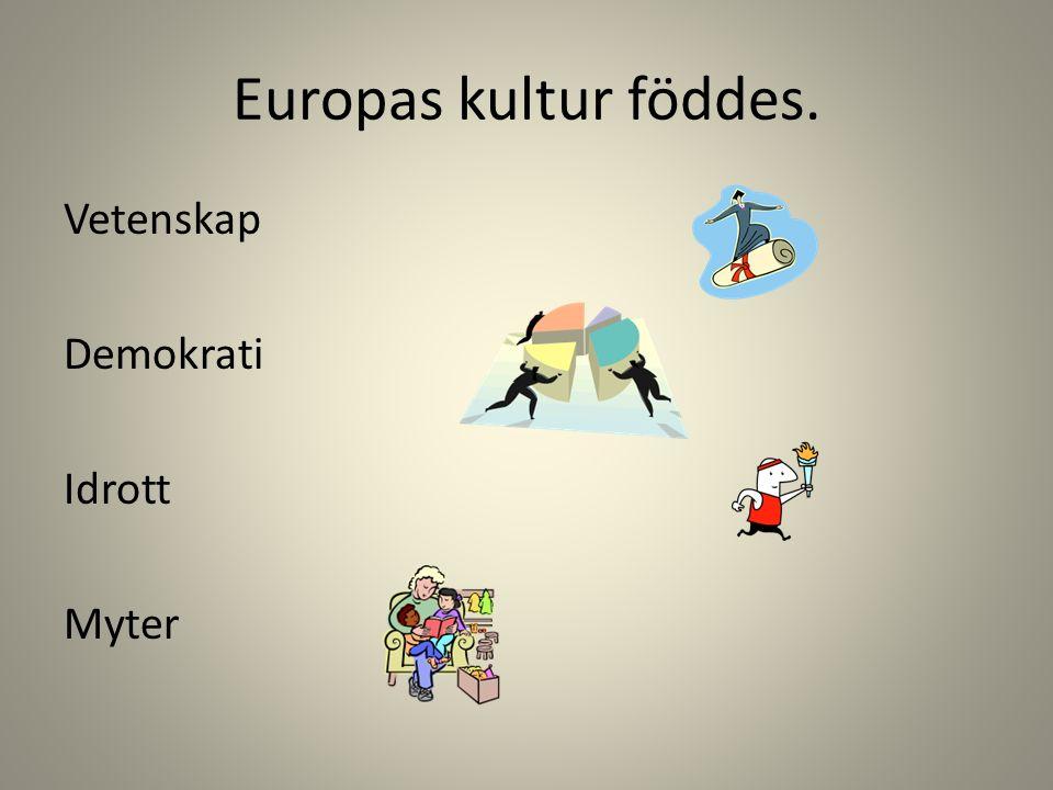 Europas kultur föddes. Vetenskap Demokrati Idrott Myter