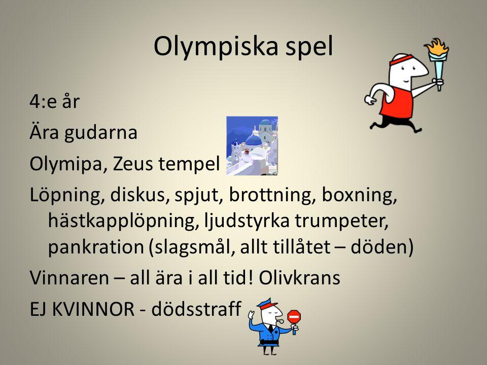 Olympiska spel 4:e år Ära gudarna Olymipa, Zeus tempel Löpning, diskus, spjut, brottning, boxning, hästkapplöpning, ljudstyrka trumpeter, pankration (slagsmål, allt tillåtet – döden) Vinnaren – all ära i all tid.