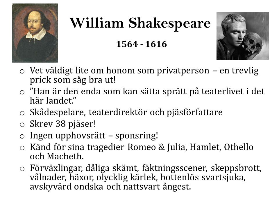 William Shakespeare 1564 - 1616 o Vet väldigt lite om honom som privatperson – en trevlig prick som såg bra ut.