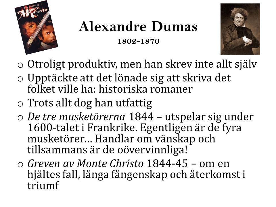 Alexandre Dumas 1802-1870 o Otroligt produktiv, men han skrev inte allt själv o Upptäckte att det lönade sig att skriva det folket ville ha: historiska romaner o Trots allt dog han utfattig o De tre musketörerna 1844 – utspelar sig under 1600-talet i Frankrike.