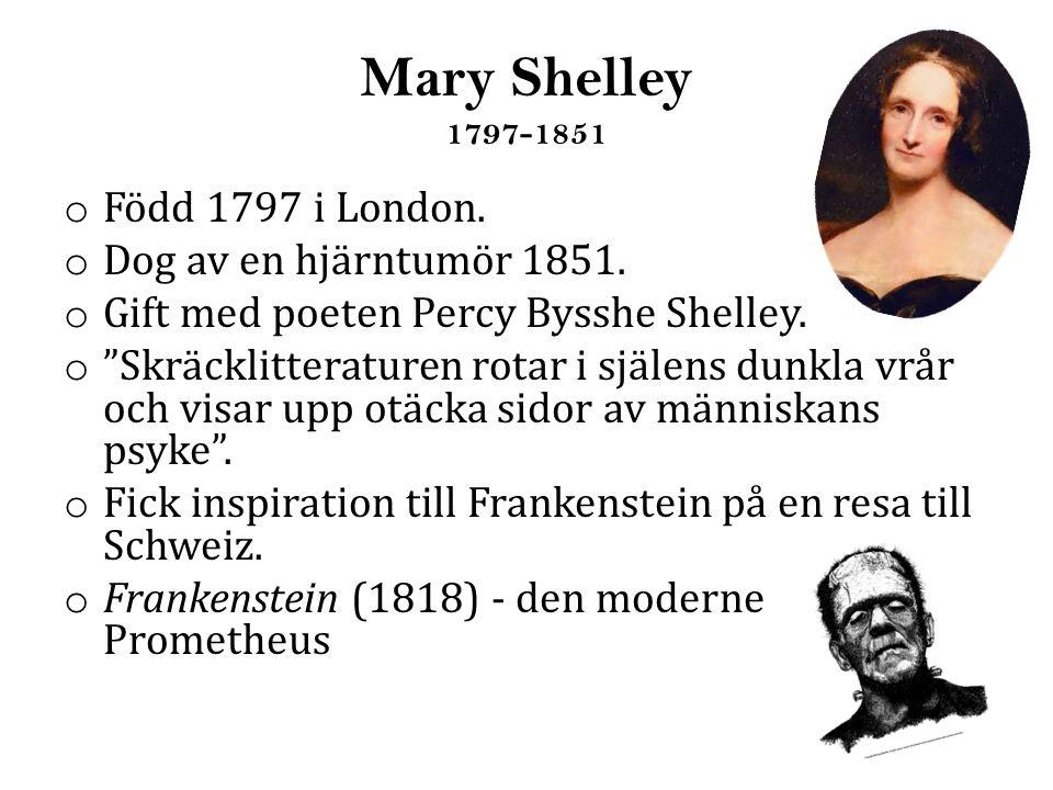 Mary Shelley 1797-1851 o Född 1797 i London.o Dog av en hjärntumör 1851.