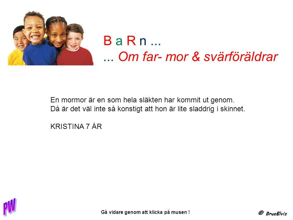 ® BrucElvis Gå vidare genom att klicka på musen .B a R n......