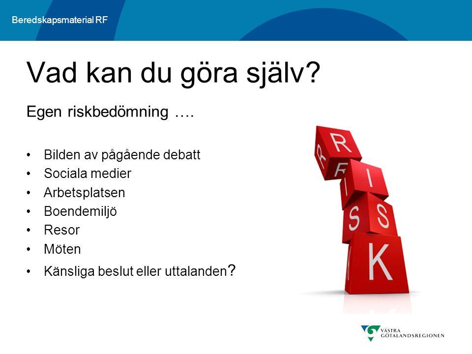 Beredskapsmaterial RF Egen riskbedömning …. Bilden av pågående debatt Sociala medier Arbetsplatsen Boendemiljö Resor Möten Känsliga beslut eller uttal
