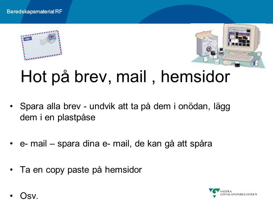 Beredskapsmaterial RF Spara alla brev - undvik att ta på dem i onödan, lägg dem i en plastpåse e- mail – spara dina e- mail, de kan gå att spåra Ta en