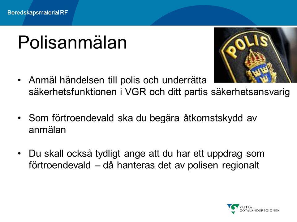 Beredskapsmaterial RF Anmäl händelsen till polis och underrätta säkerhetsfunktionen i VGR och ditt partis säkerhetsansvarig Som förtroendevald ska du