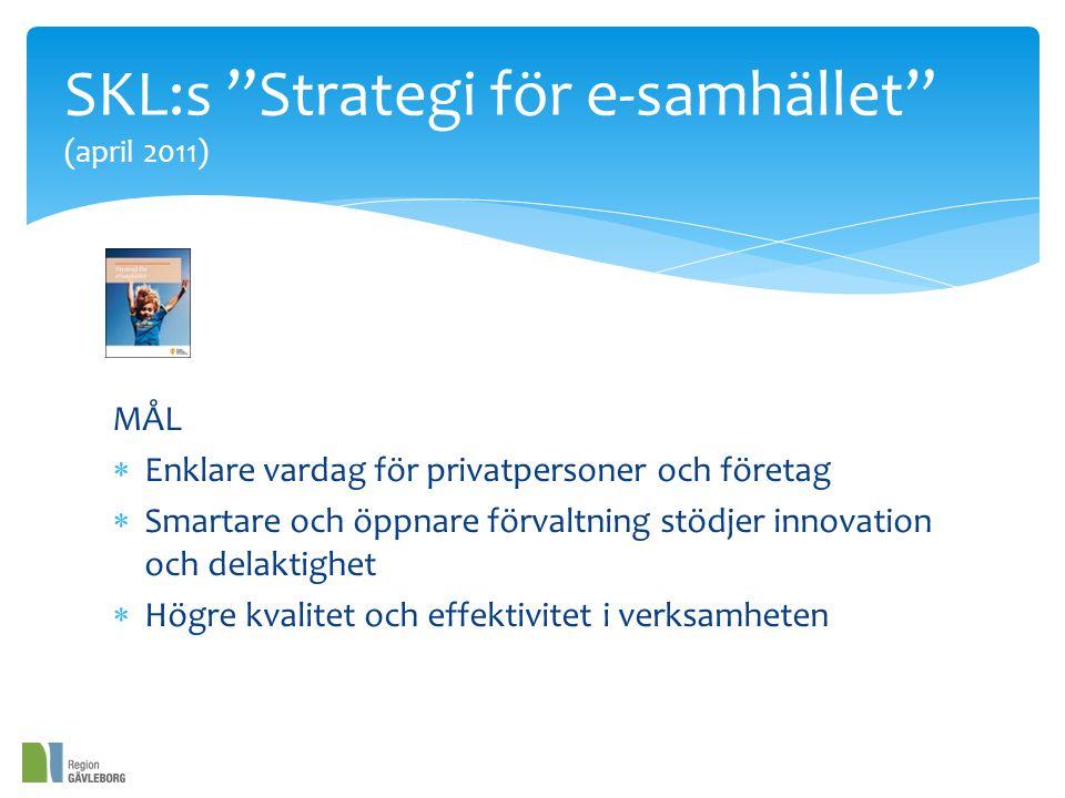 MÅL  Enklare vardag för privatpersoner och företag  Smartare och öppnare förvaltning stödjer innovation och delaktighet  Högre kvalitet och effektivitet i verksamheten SKL:s Strategi för e-samhället (april 2011)
