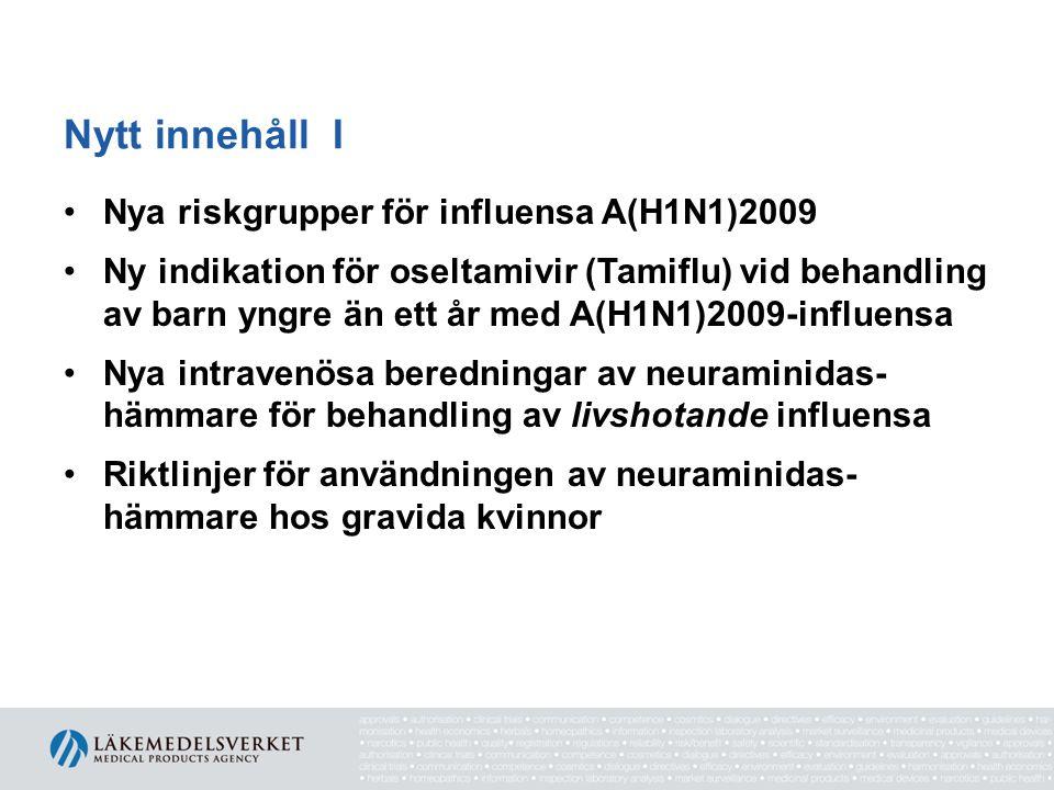 Antivirala läkemedel I Oseltamivir (Tamiflu) Vuxna och barn < 5 år Ges oralt Rekommenderas vid svår influensa Zanamivir (Relenza) Vuxna och barn ≥ 5 år Inhaleras Rekommenderas vid influensa B-epidemier och vid resistens mot oseltamivir IV formulering på licens vid livshotande, oseltamivir- resistent influensa