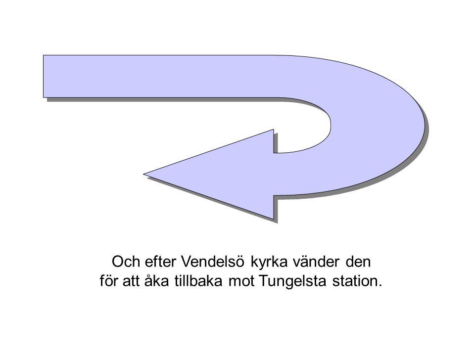 Och efter Vendelsö kyrka vänder den för att åka tillbaka mot Tungelsta station.